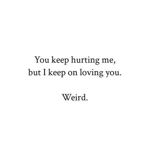 You hurt me so much but i still love you